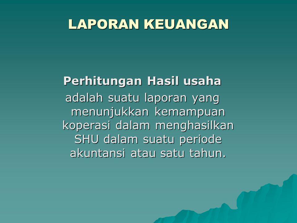 LAPORAN KEUANGAN Perhitungan Hasil usaha adalah suatu laporan yang menunjukkan kemampuan koperasi dalam menghasilkan SHU dalam suatu periode akuntansi