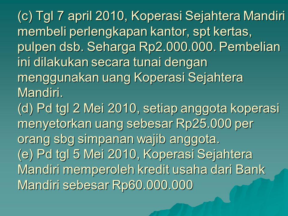 (c) Tgl 7 april 2010, Koperasi Sejahtera Mandiri membeli perlengkapan kantor, spt kertas, pulpen dsb. Seharga Rp2.000.000. Pembelian ini dilakukan sec