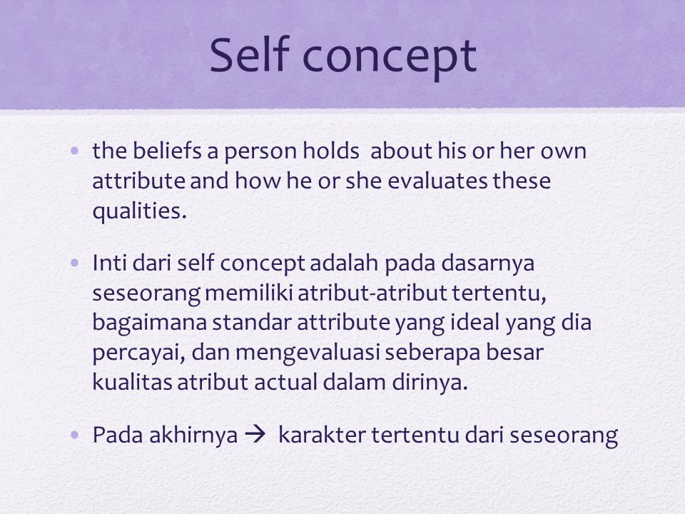 Self concept the beliefs a person holds about his or her own attribute and how he or she evaluates these qualities. Inti dari self concept adalah pada