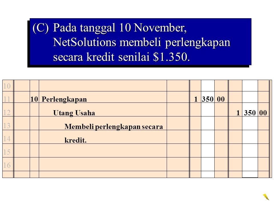 10 11 12 13 14 15 16 10Perlengkapan1 350 00 Utang Usaha1 350 00 Membeli perlengkapan secara kredit. (C)Pada tanggal 10 November, NetSolutions membeli