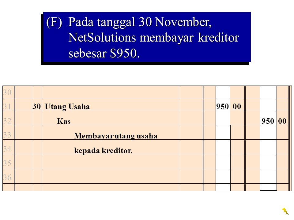 30 Utang Usaha950 00 Kas950 00 Membayar utang usaha kepada kreditor. 30 31 32 33 34 35 36 (F)Pada tanggal 30 November, NetSolutions membayar kreditor