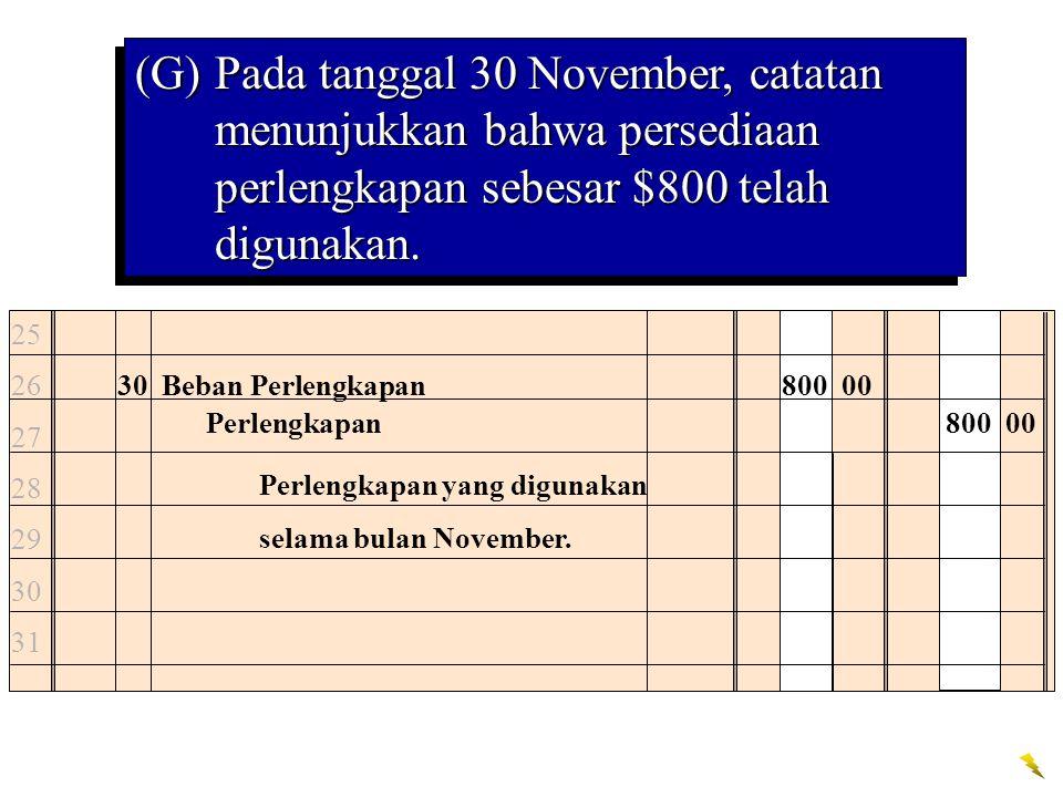 (G)Pada tanggal 30 November, catatan menunjukkan bahwa persediaan perlengkapan sebesar $800 telah digunakan. 30 Beban Perlengkapan800 00 Perlengkapan8
