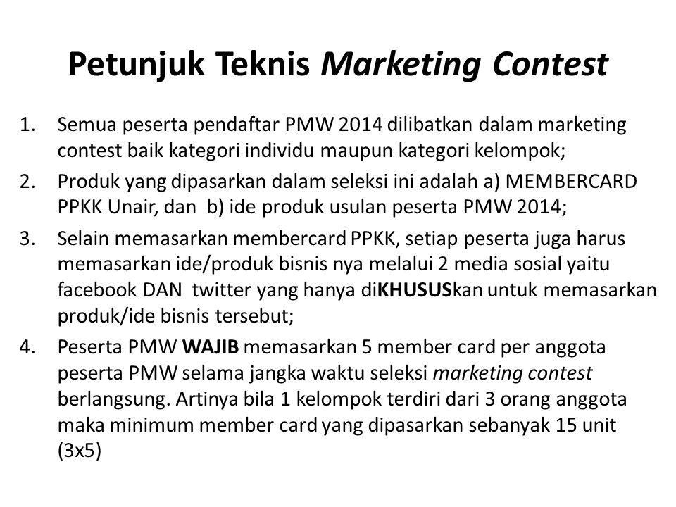 Petunjuk Teknis Marketing Contest 1.Semua peserta pendaftar PMW 2014 dilibatkan dalam marketing contest baik kategori individu maupun kategori kelompo