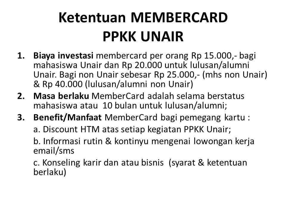 Ketentuan MEMBERCARD PPKK UNAIR 1.Biaya investasi membercard per orang Rp 15.000,- bagi mahasiswa Unair dan Rp 20.000 untuk lulusan/alumni Unair. Bagi