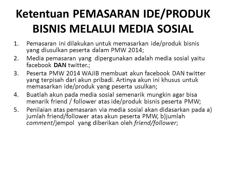 Ketentuan PEMASARAN IDE/PRODUK BISNIS MELALUI MEDIA SOSIAL 1.Pemasaran ini dilakukan untuk memasarkan ide/produk bisnis yang diusulkan peserta dalam P