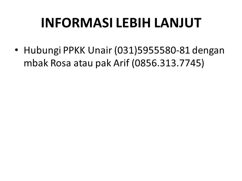 INFORMASI LEBIH LANJUT Hubungi PPKK Unair (031)5955580-81 dengan mbak Rosa atau pak Arif (0856.313.7745)