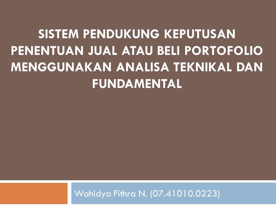 Wahidya Fithra N. (07.41010.0223) SISTEM PENDUKUNG KEPUTUSAN PENENTUAN JUAL ATAU BELI PORTOFOLIO MENGGUNAKAN ANALISA TEKNIKAL DAN FUNDAMENTAL