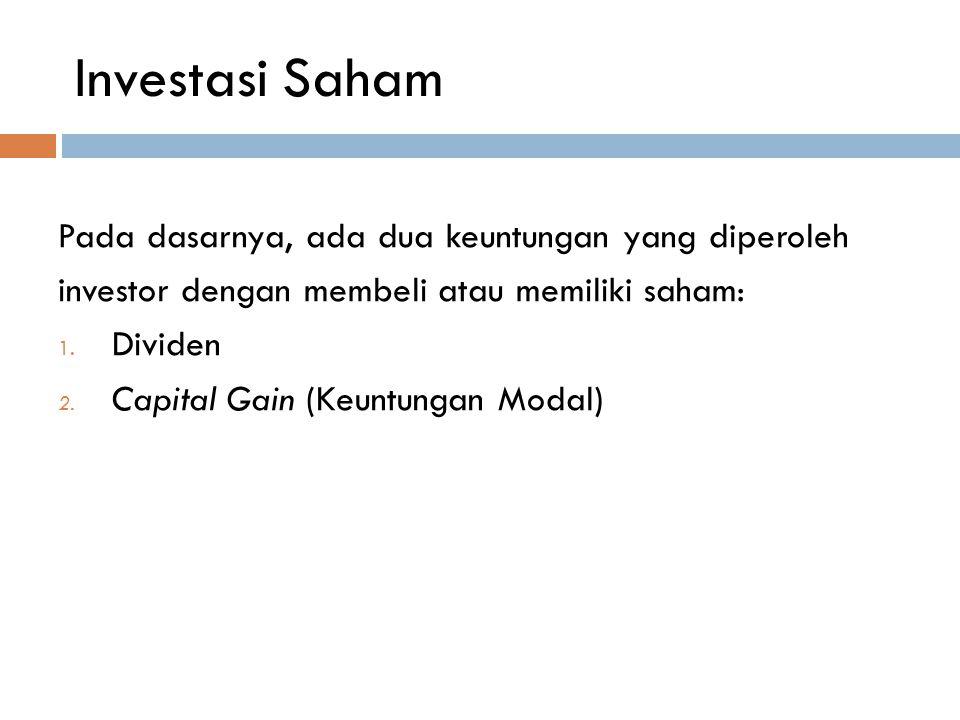 Investasi Saham Pada dasarnya, ada dua keuntungan yang diperoleh investor dengan membeli atau memiliki saham: 1. Dividen 2. Capital Gain (Keuntungan M