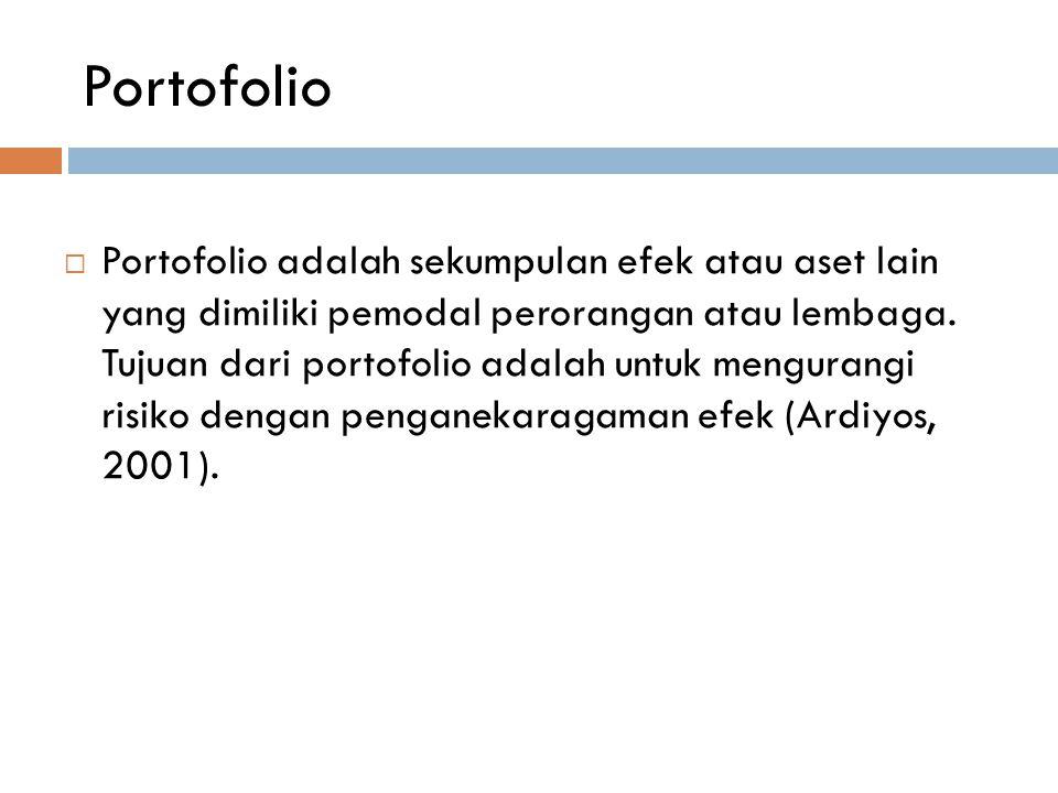 Portofolio  Portofolio adalah sekumpulan efek atau aset lain yang dimiliki pemodal perorangan atau lembaga. Tujuan dari portofolio adalah untuk mengu