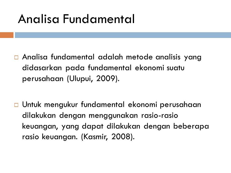 Analisa Fundamental  Analisa fundamental adalah metode analisis yang didasarkan pada fundamental ekonomi suatu perusahaan (Ulupui, 2009).  Untuk men