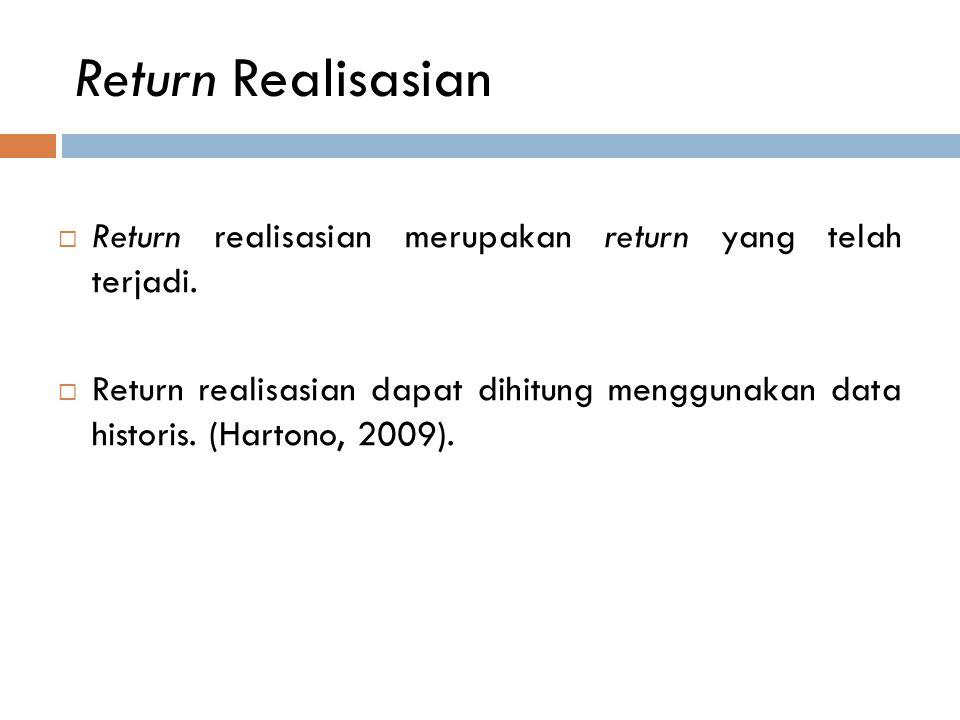 Return Realisasian  Return realisasian merupakan return yang telah terjadi.  Return realisasian dapat dihitung menggunakan data historis. (Hartono,
