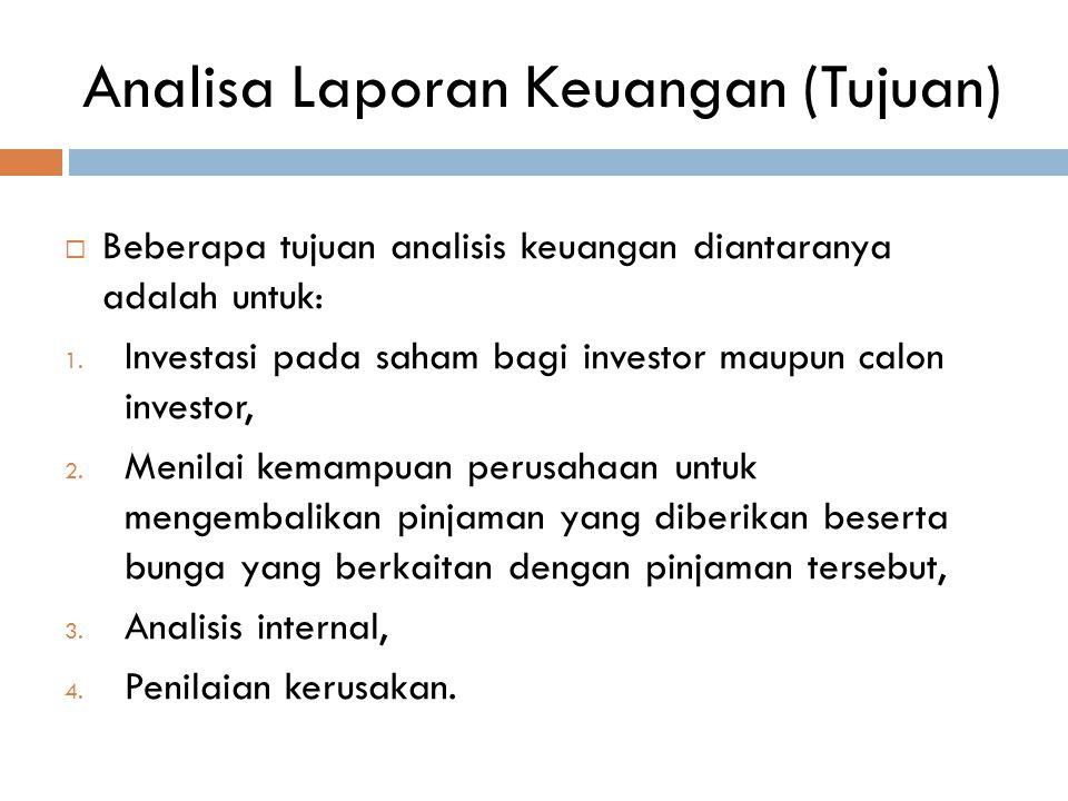 Analisa Laporan Keuangan (Tujuan)  Beberapa tujuan analisis keuangan diantaranya adalah untuk: 1. Investasi pada saham bagi investor maupun calon inv