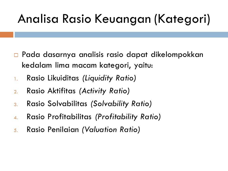 Analisa Rasio Keuangan (Kategori)  Pada dasarnya analisis rasio dapat dikelompokkan kedalam lima macam kategori, yaitu: 1. Rasio Likuiditas (Liquidit