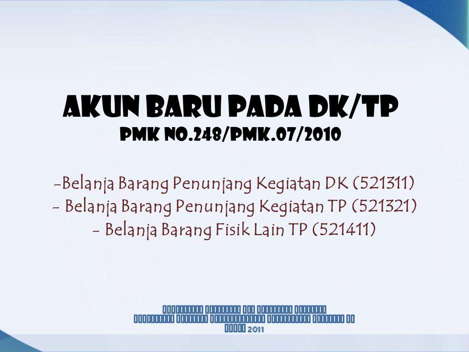AKUN BARU PADA DK/TP pmk No.248/PMK.07/2010 -Belanja Barang Penunjang Kegiatan DK (521311) - Belanja Barang Penunjang Kegiatan TP (521321) - Belanja B