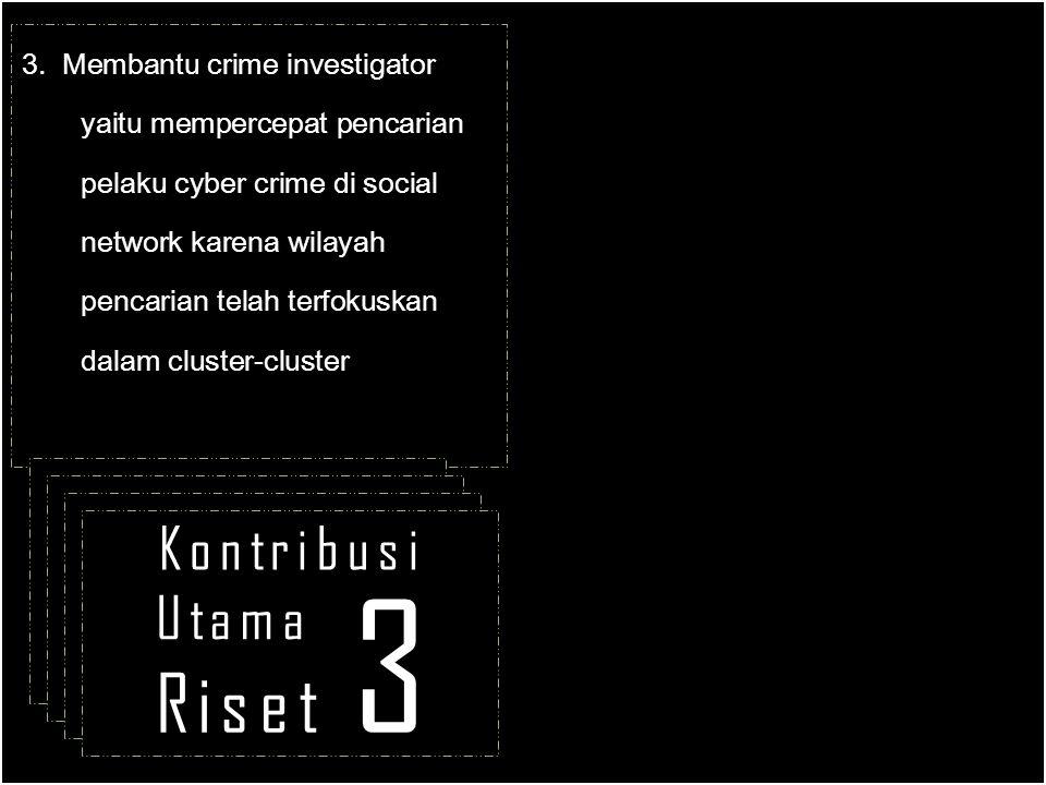 3. Membantu crime investigator yaitu mempercepat pencarian pelaku cyber crime di social network karena wilayah pencarian telah terfokuskan dalam clust
