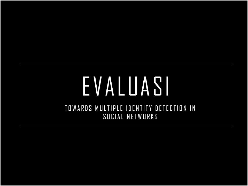 EVALUASI TOWARDS MULTIPLE IDENTITY DETECTION IN SOCIAL NETWORKS