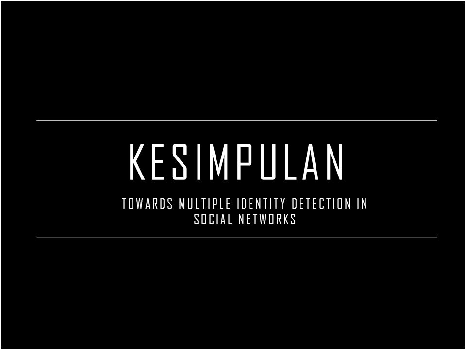 KESIMPULAN TOWARDS MULTIPLE IDENTITY DETECTION IN SOCIAL NETWORKS