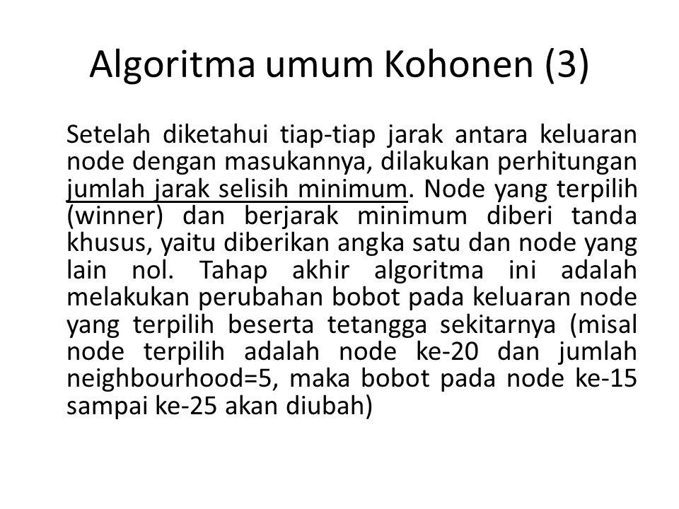 Algoritma umum Kohonen (3) Setelah diketahui tiap-tiap jarak antara keluaran node dengan masukannya, dilakukan perhitungan jumlah jarak selisih minimum.