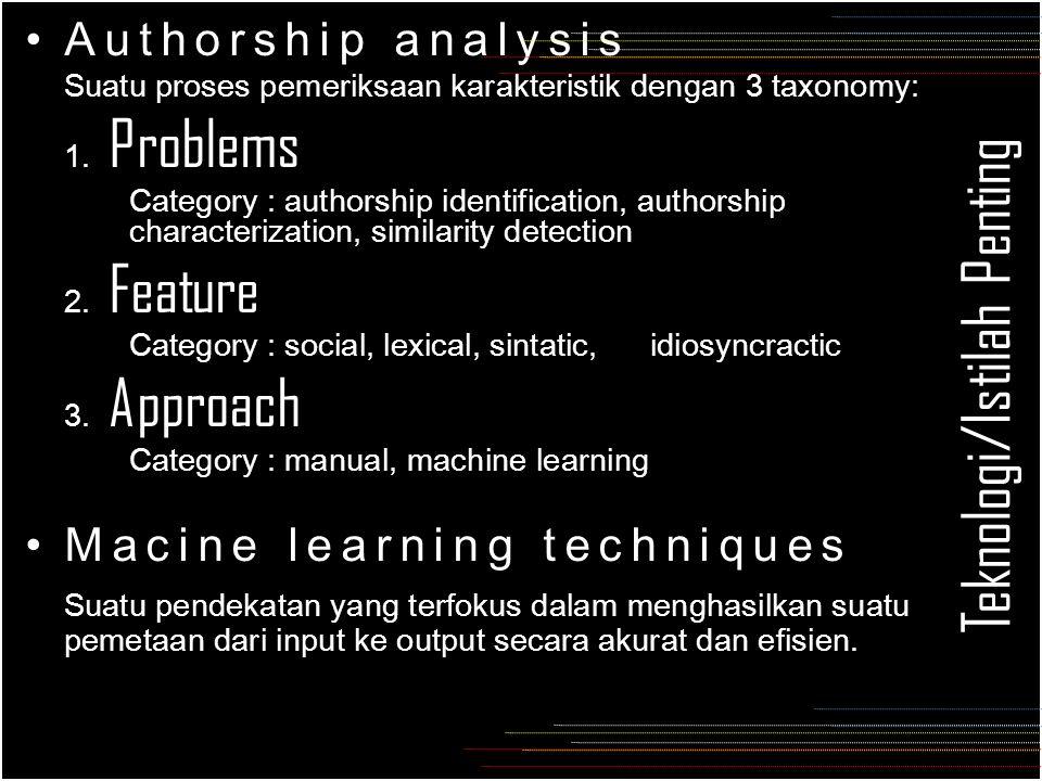 Teknologi/Istilah Penting Authorship analysis Suatu proses pemeriksaan karakteristik dengan 3 taxonomy: 1.