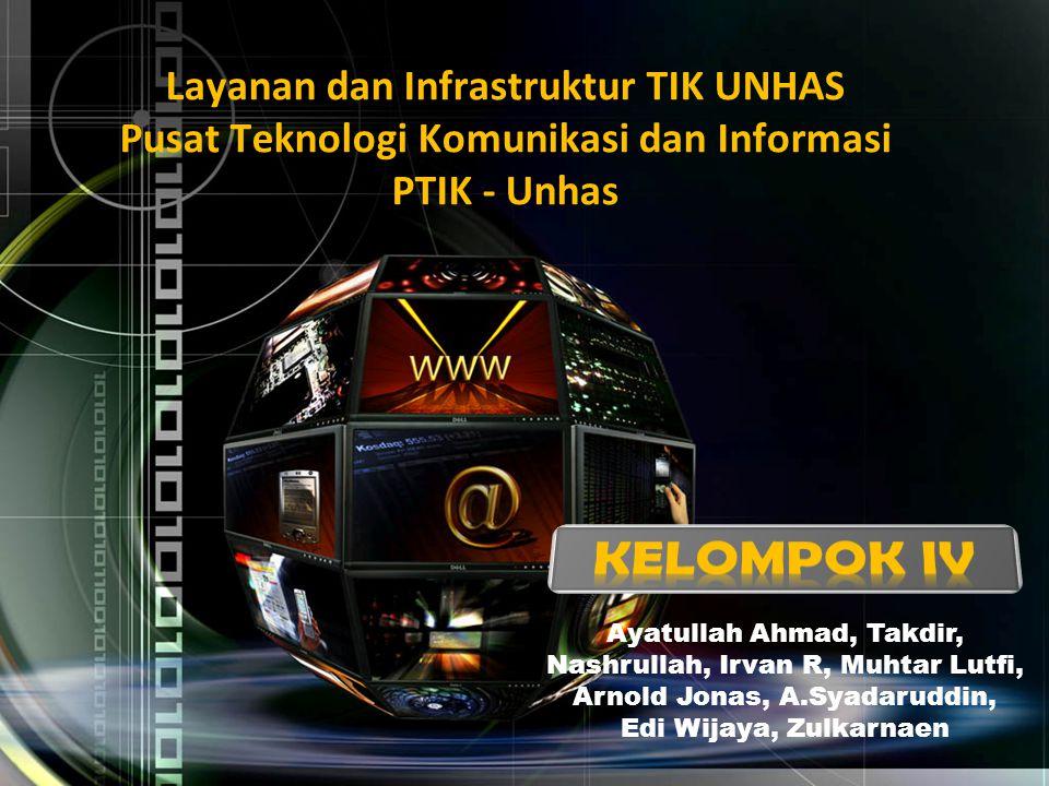 Layanan dan Infrastruktur TIK UNHAS Pusat Teknologi Komunikasi dan Informasi PTIK - Unhas Ayatullah Ahmad, Takdir, Nashrullah, Irvan R, Muhtar Lutfi,