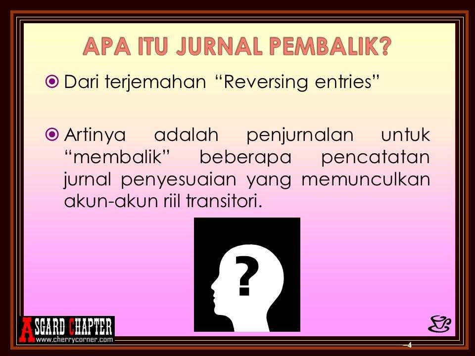 """DDari terjemahan """"Reversing entries"""" AArtinya adalah penjurnalan untuk """"membalik"""" beberapa pencatatan jurnal penyesuaian yang memunculkan akun-aku"""