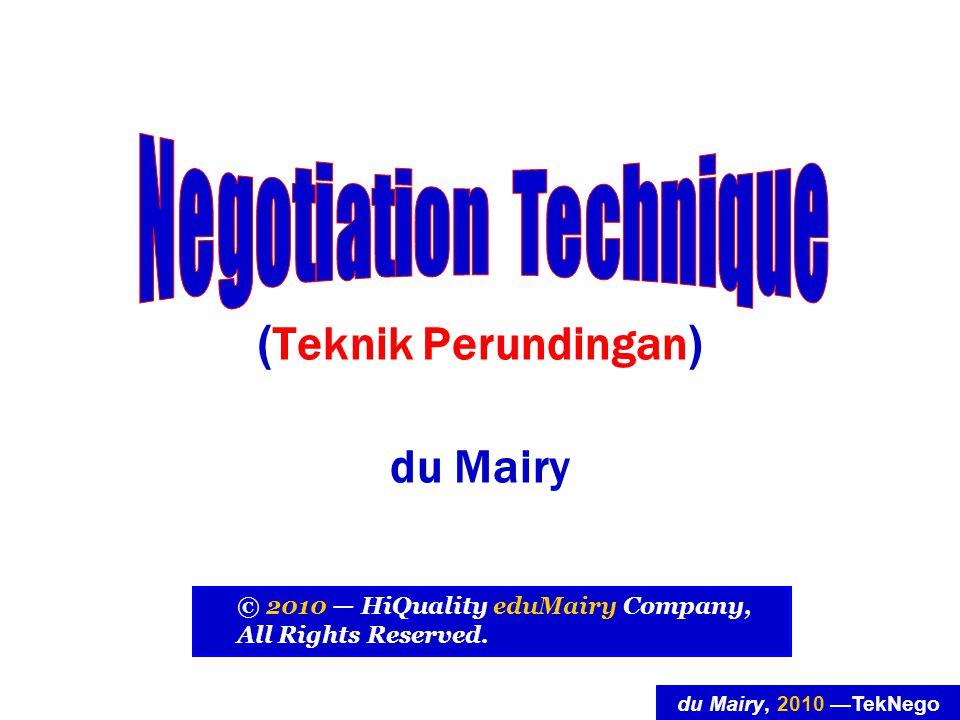 du Mairy, 2010 —TekNego Kiat 1Lakukan Sentakan Agar tidak mudah berkata ya pada pena- waran perdana, lakukan sentakan terhadap harga yang ditawar(kan) oleh pihak lawan- runding.