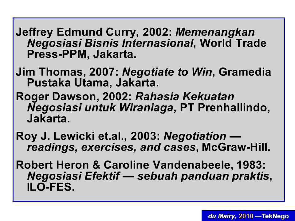 du Mairy, 2010 —TekNego Jeffrey Edmund Curry, 2002: Memenangkan Negosiasi Bisnis Internasional, World Trade Press-PPM, Jakarta. Jim Thomas, 2007: Nego