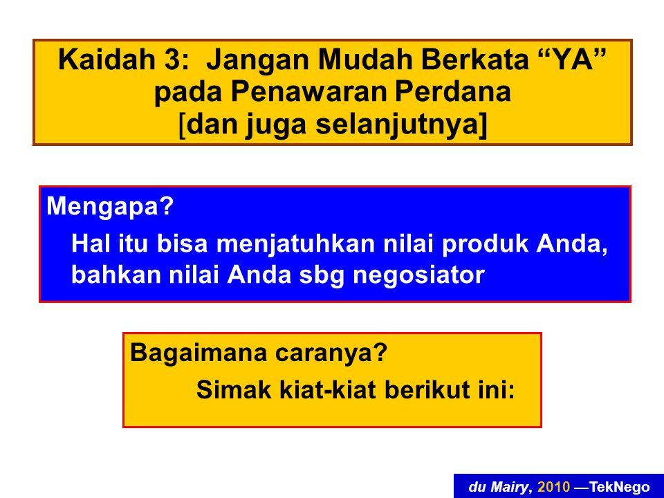 du Mairy, 2010 —TekNego Kaidah 3: Jangan Mudah Berkata YA pada Penawaran Perdana [dan juga selanjutnya] Mengapa.
