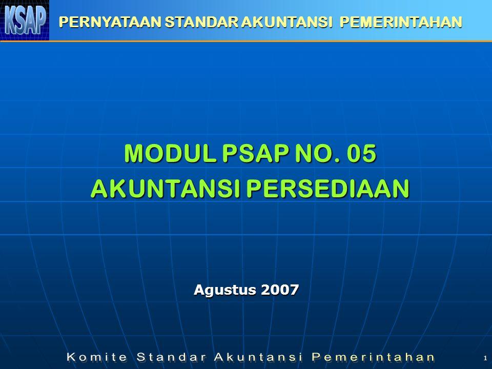 1 MODUL PSAP NO. 05 AKUNTANSI PERSEDIAAN PERNYATAAN STANDAR AKUNTANSI PEMERINTAHAN Agustus 2007