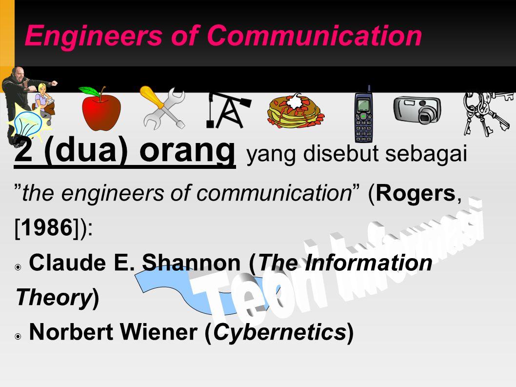 Engineers of Communication 2 (dua) orang yang disebut sebagai the engineers of communication (Rogers, [1986]): ◉ Claude E.