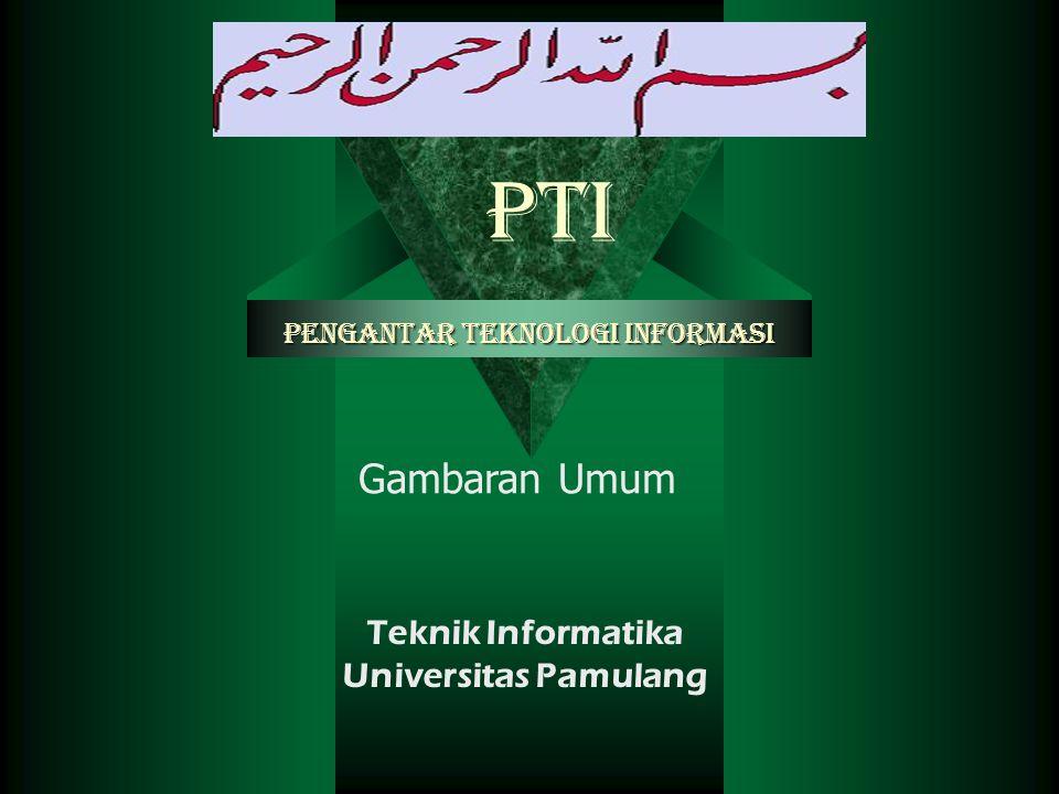 PTI Gambaran Umum Pengantar Teknologi Informasi Teknik Informatika Universitas Pamulang