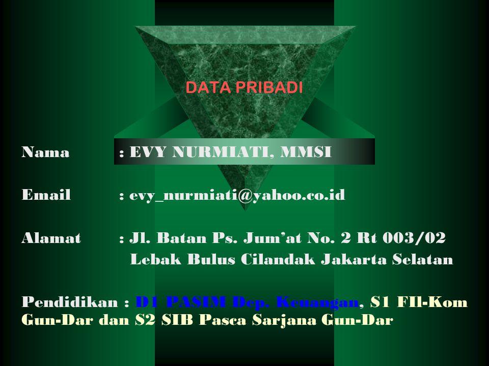 DATA PRIBADI Nama: EVY NURMIATI, MMSI Email: evy_nurmiati@yahoo.co.id Alamat: Jl. Batan Ps. Jum'at No. 2 Rt 003/02 Lebak Bulus Cilandak Jakarta Selata