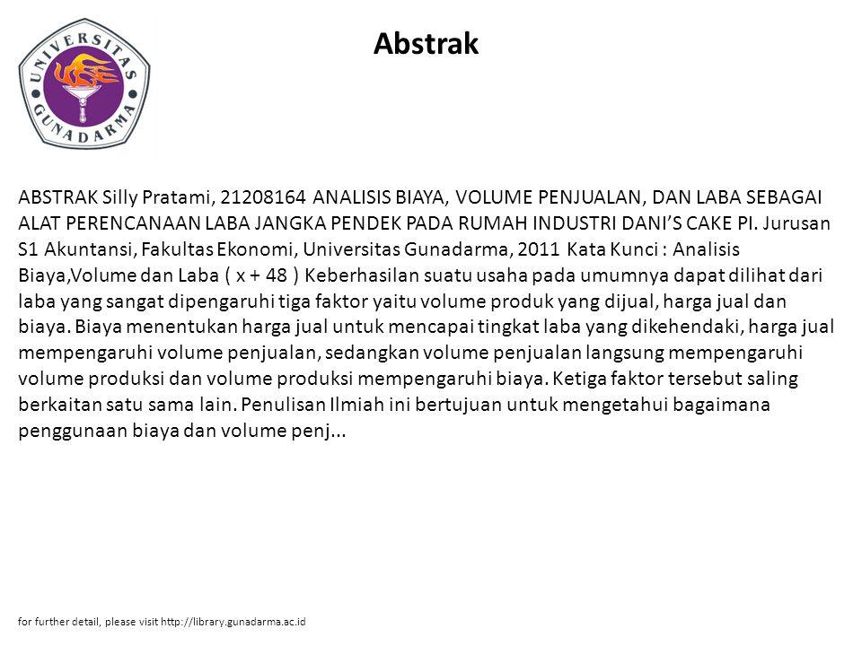 Abstrak ABSTRAK Silly Pratami, 21208164 ANALISIS BIAYA, VOLUME PENJUALAN, DAN LABA SEBAGAI ALAT PERENCANAAN LABA JANGKA PENDEK PADA RUMAH INDUSTRI DANI'S CAKE PI.