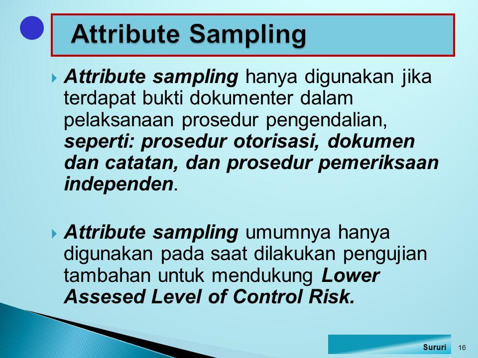  Attribute sampling hanya digunakan jika terdapat bukti dokumenter dalam pelaksanaan prosedur pengendalian, seperti: prosedur otorisasi, dokumen dan