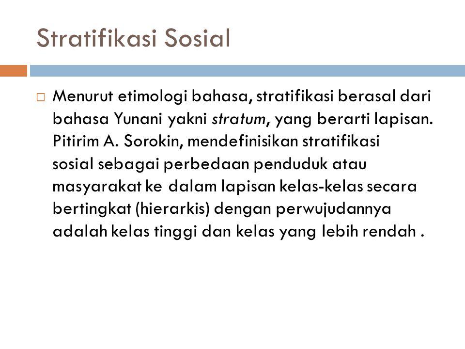 Stratifikasi Sosial  Menurut etimologi bahasa, stratifikasi berasal dari bahasa Yunani yakni stratum, yang berarti lapisan. Pitirim A. Sorokin, mende