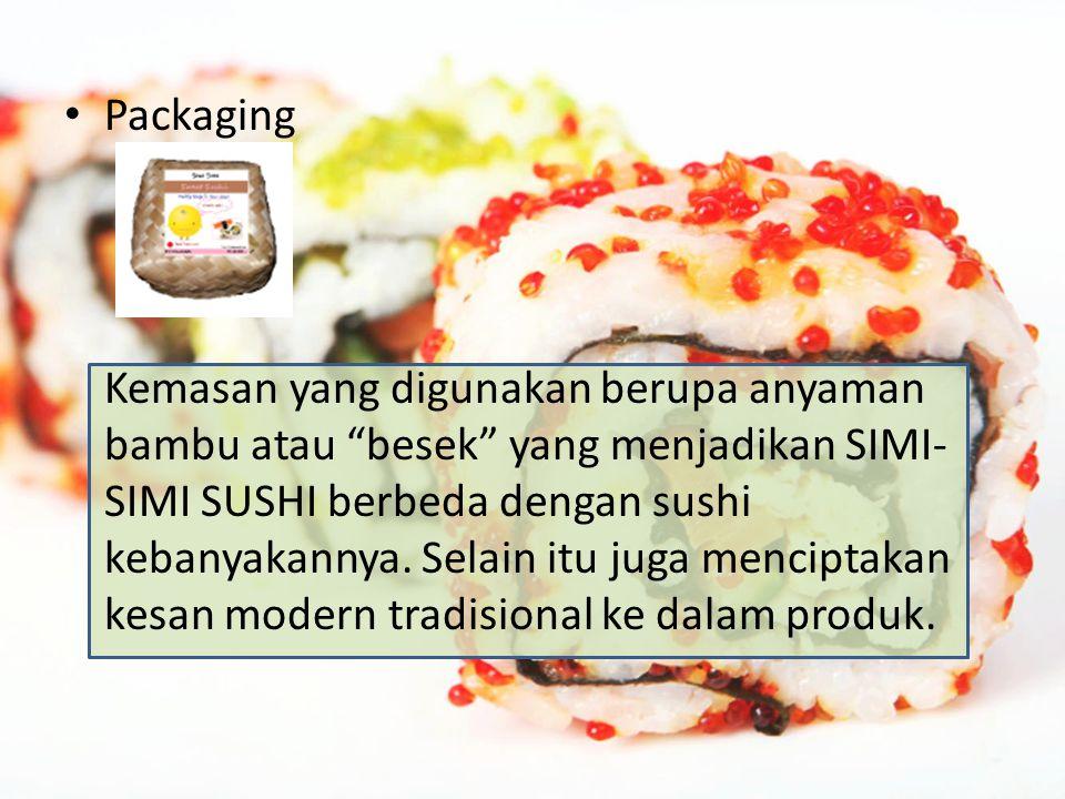 "Packaging Kemasan yang digunakan berupa anyaman bambu atau ""besek"" yang menjadikan SIMI- SIMI SUSHI berbeda dengan sushi kebanyakannya. Selain itu jug"