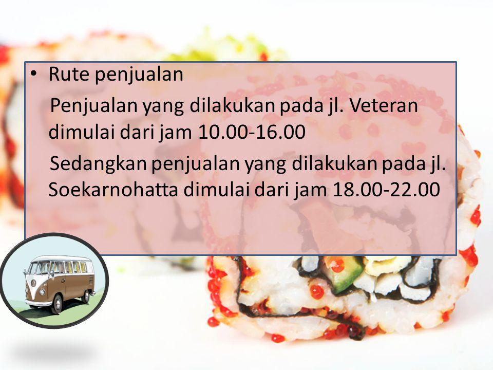 Rute penjualan Penjualan yang dilakukan pada jl. Veteran dimulai dari jam 10.00-16.00 Sedangkan penjualan yang dilakukan pada jl. Soekarnohatta dimula