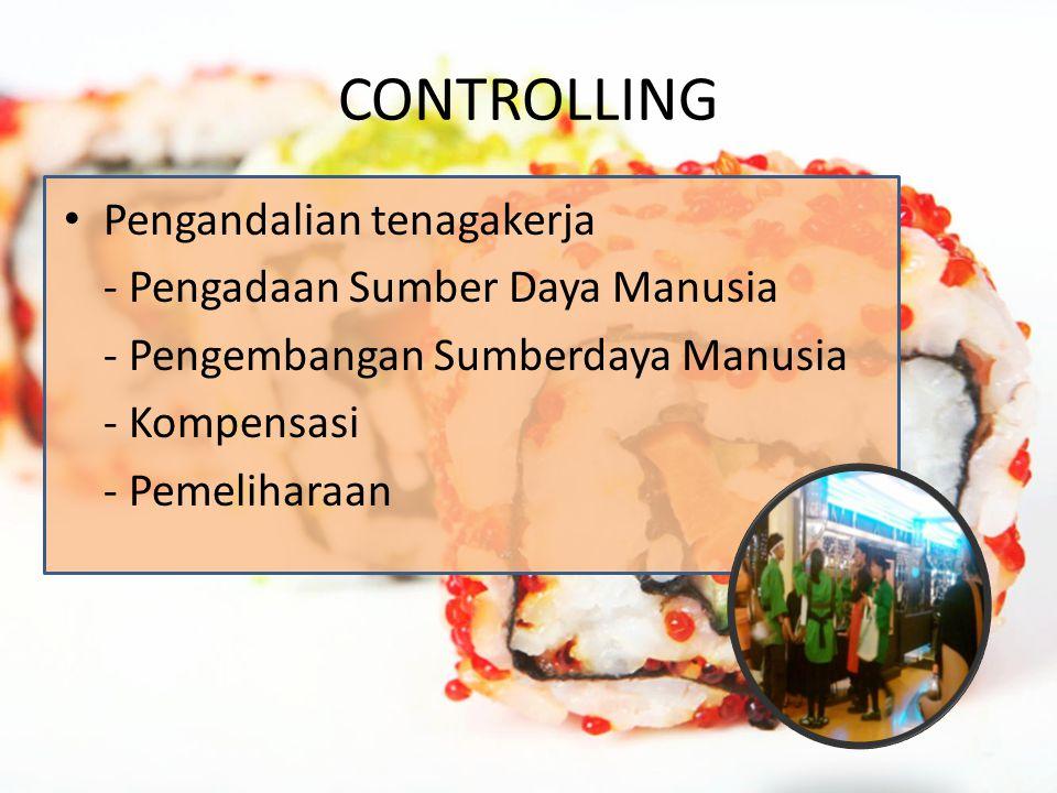 CONTROLLING Pengandalian tenagakerja - Pengadaan Sumber Daya Manusia - Pengembangan Sumberdaya Manusia - Kompensasi - Pemeliharaan