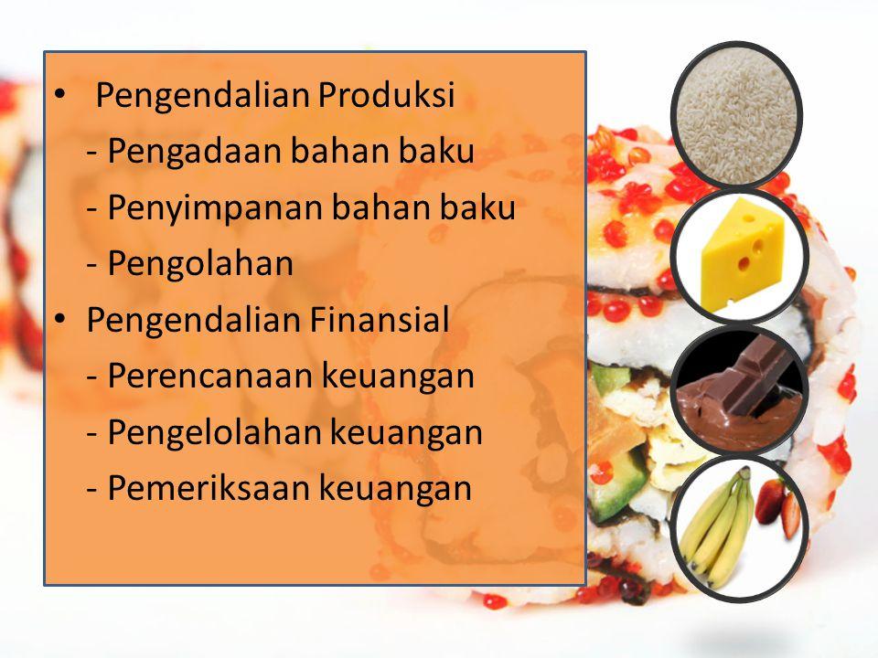 Pengendalian Produksi - Pengadaan bahan baku - Penyimpanan bahan baku - Pengolahan Pengendalian Finansial - Perencanaan keuangan - Pengelolahan keuangan - Pemeriksaan keuangan