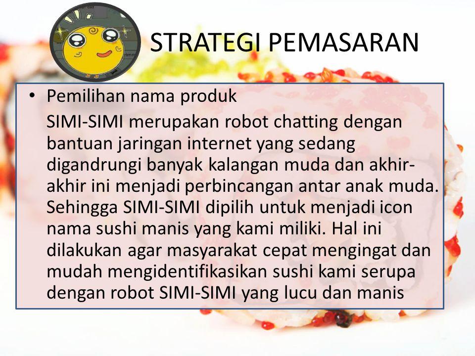 STRATEGI PEMASARAN Pemilihan nama produk SIMI-SIMI merupakan robot chatting dengan bantuan jaringan internet yang sedang digandrungi banyak kalangan muda dan akhir- akhir ini menjadi perbincangan antar anak muda.