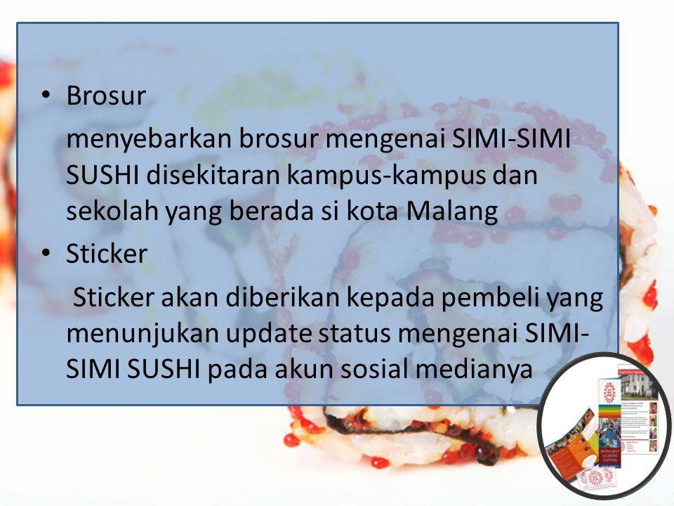 Brosur menyebarkan brosur mengenai SIMI-SIMI SUSHI disekitaran kampus-kampus dan sekolah yang berada si kota Malang Sticker Sticker akan diberikan kepada pembeli yang menunjukan update status mengenai SIMI- SIMI SUSHI pada akun sosial medianya