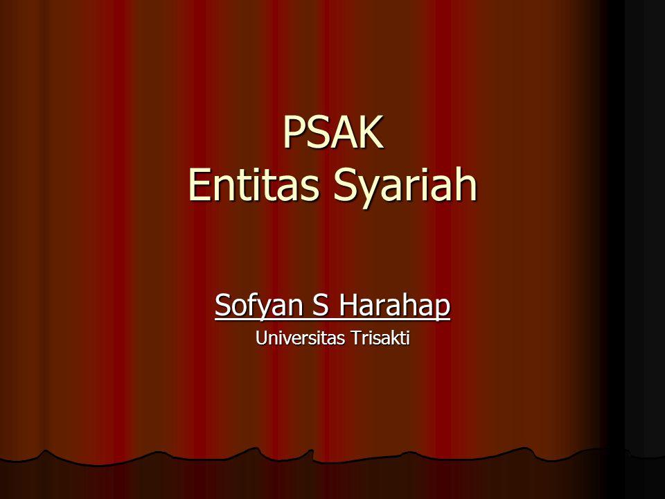 PSAK Entitas Syariah PSAK Entitas Syariah Sofyan S Harahap Universitas Trisakti