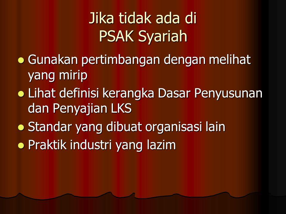 Jika tidak ada di PSAK Syariah Gunakan pertimbangan dengan melihat yang mirip Gunakan pertimbangan dengan melihat yang mirip Lihat definisi kerangka D