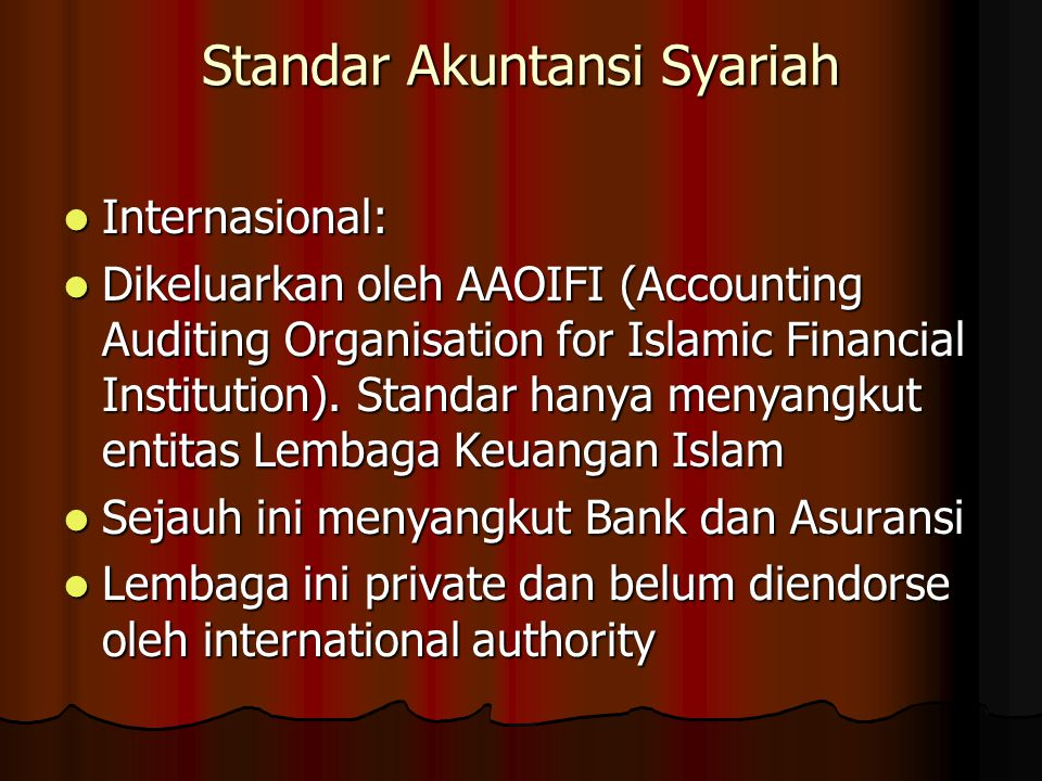 Standar Akuntansi Syariah Internasional: Internasional: Dikeluarkan oleh AAOIFI (Accounting Auditing Organisation for Islamic Financial Institution).