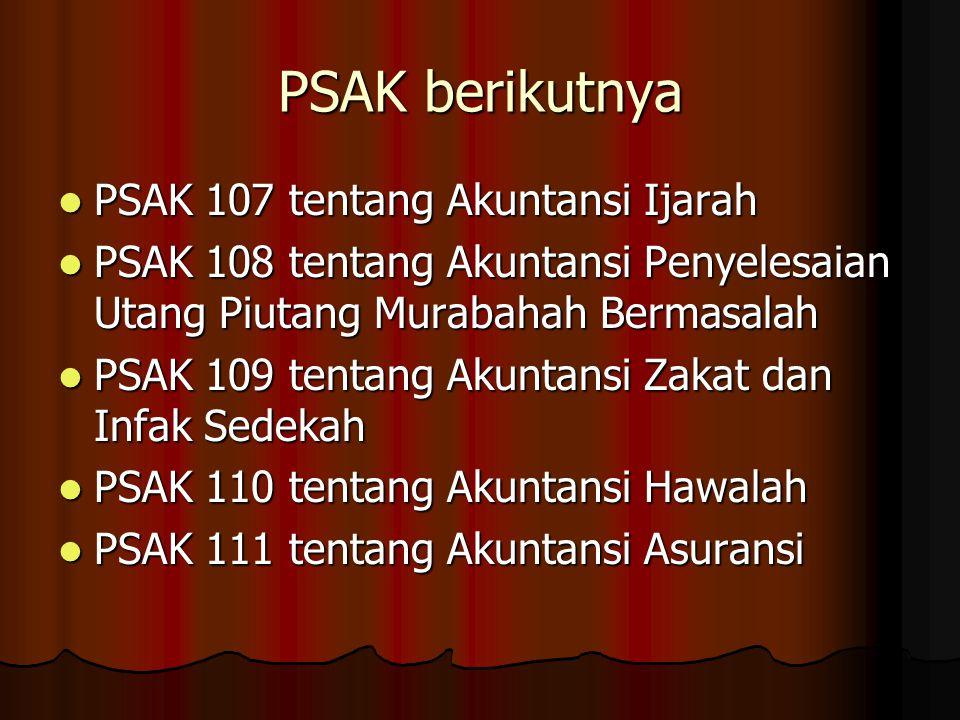 PSAK berikutnya PSAK 107 tentang Akuntansi Ijarah PSAK 107 tentang Akuntansi Ijarah PSAK 108 tentang Akuntansi Penyelesaian Utang Piutang Murabahah Be