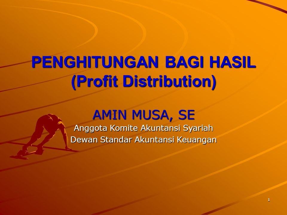 1 PENGHITUNGAN BAGI HASIL (Profit Distribution) AMIN MUSA, SE Anggota Komite Akuntansi Syariah Dewan Standar Akuntansi Keuangan