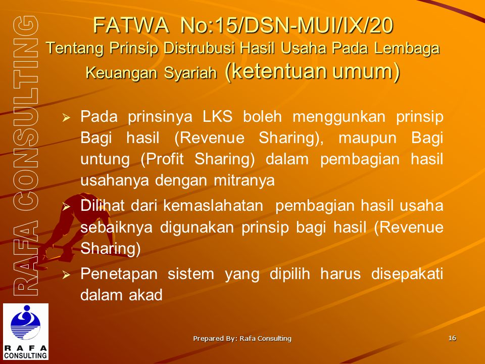 Prepared By: Rafa Consulting 16 FATWA No:15/DSN-MUI/IX/20 Tentang Prinsip Distrubusi Hasil Usaha Pada Lembaga Keuangan Syariah (ketentuan umum)  Pada
