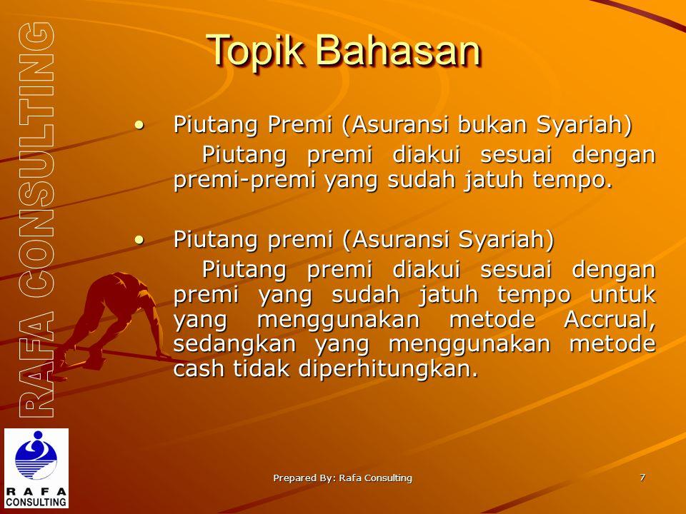 Prepared By: Rafa Consulting 7 Topik Bahasan Piutang Premi (Asuransi bukan Syariah)Piutang Premi (Asuransi bukan Syariah) Piutang premi diakui sesuai