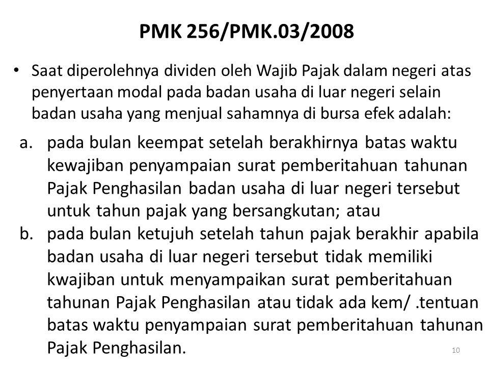 PMK 256/PMK.03/2008 10 Saat diperolehnya dividen oleh Wajib Pajak dalam negeri atas penyertaan modal pada badan usaha di luar negeri selain badan usah