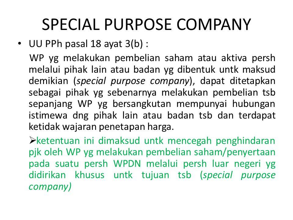 SPECIAL PURPOSE COMPANY UU PPh pasal 18 ayat 3(b) : WP yg melakukan pembelian saham atau aktiva persh melalui pihak lain atau badan yg dibentuk untk m